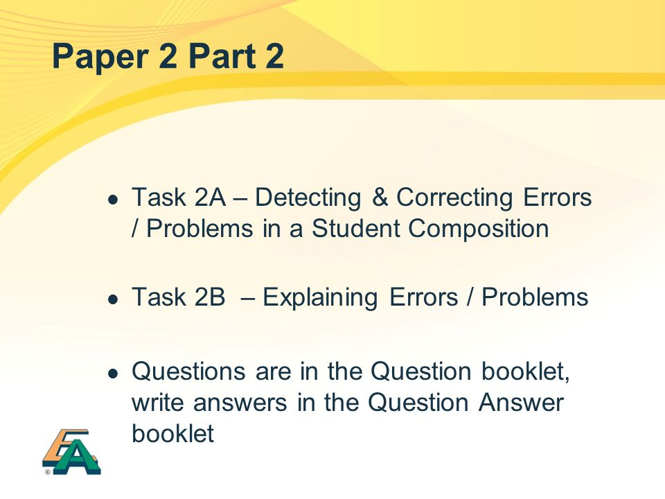 Paper 2 Part 2 Task 2A – Detecting & Correcting Errors / Problems in a Student Composition. Task 2B – Explaining Errors / Problems.