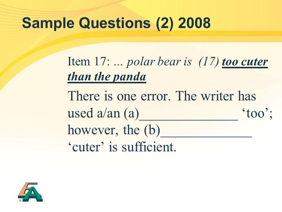 Sample Questions (2) 2008 Item 17: … polar bear is (17) too cuter than the panda.