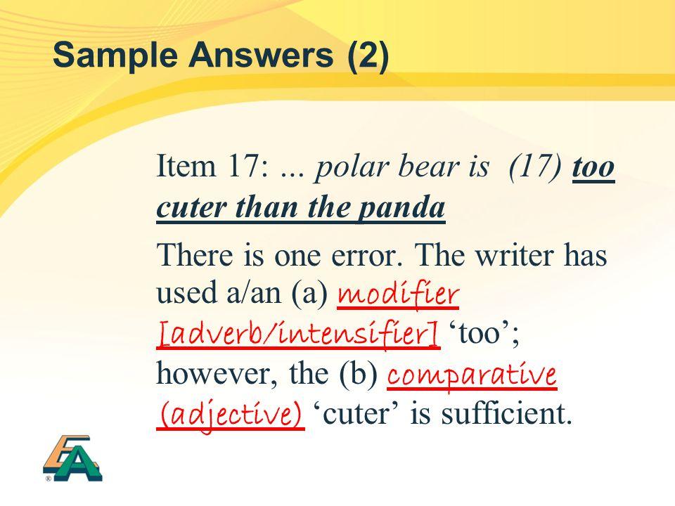 Sample Answers (2) Item 17: … polar bear is (17) too cuter than the panda.