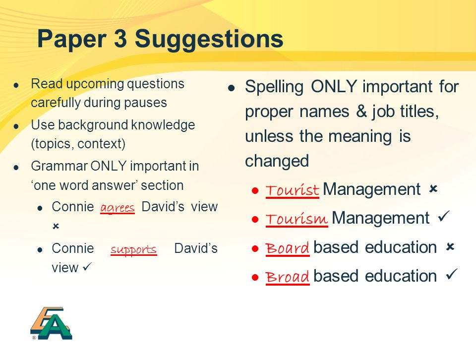 Paper 3 Suggestions Read upcoming questions carefully during pauses. Use background knowledge (topics, context)