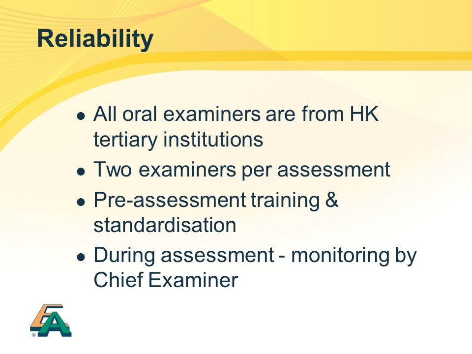 Reliability All oral examiners are from HK tertiary institutions
