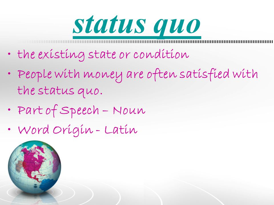 status quo the existing state or condition