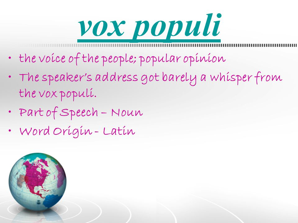 vox populi the voice of the people; popular opinion