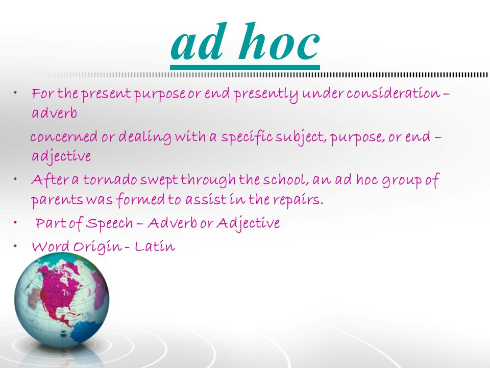 ad hoc For the present purpose or end presently under consideration – adverb.
