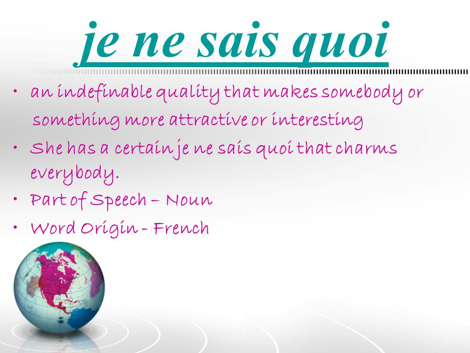 je ne sais quoi an indefinable quality that makes somebody or