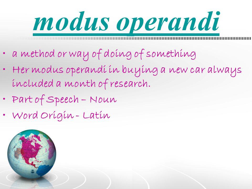 modus operandi a method or way of doing of something