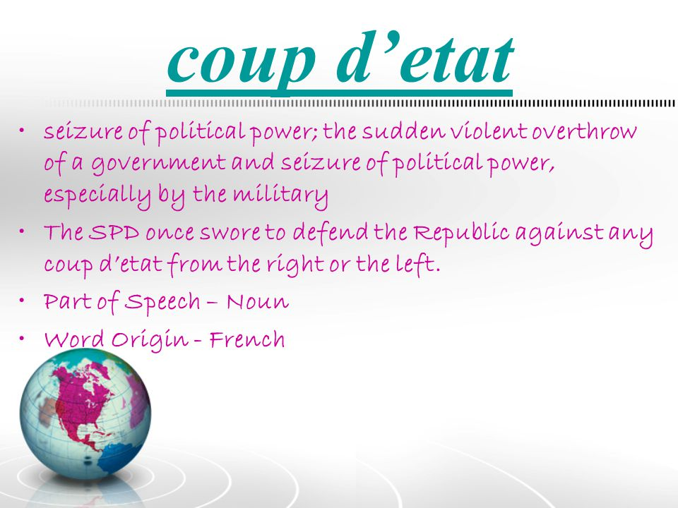 coup d'etat seizure of political power; the sudden violent overthrow of a government and seizure of political power, especially by the military.