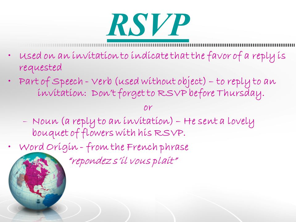 RSVP Used on an invitation to indicate that the favor of a reply is requested.