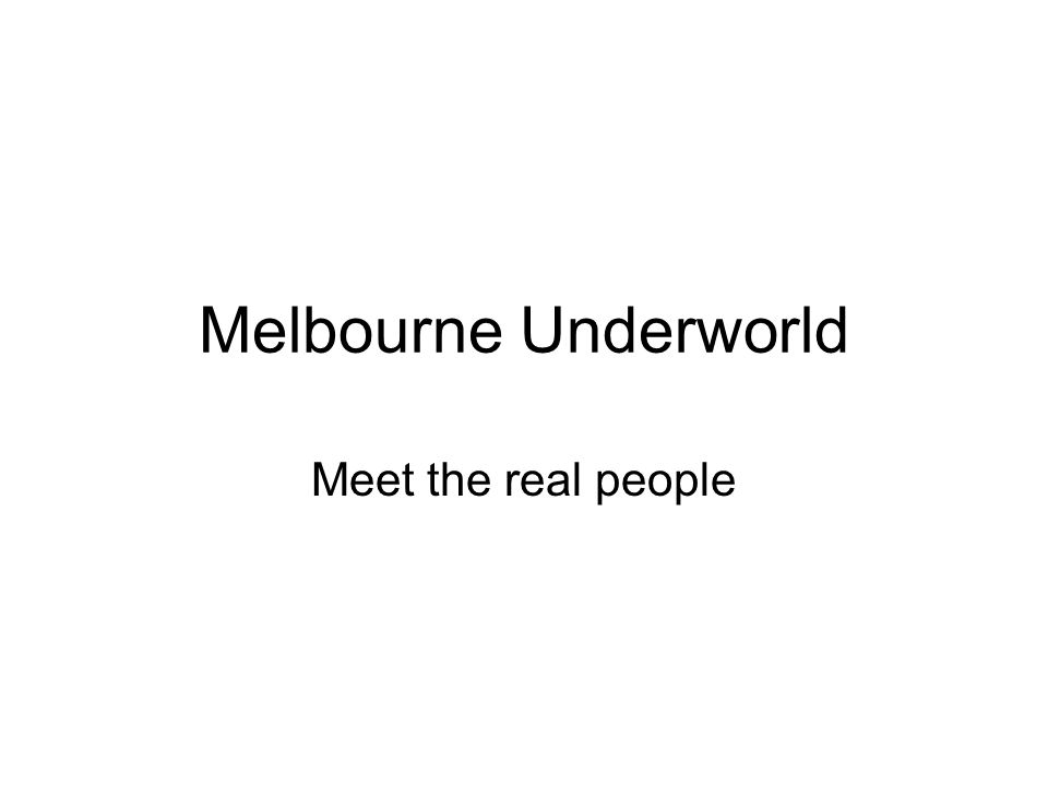 Melbourne Underworld Meet the real people