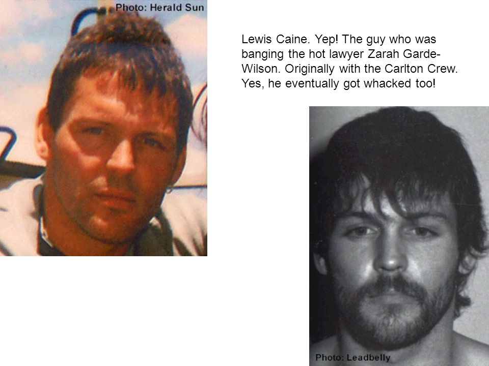 Lewis Caine. Yep! The guy who was banging the hot lawyer Zarah Garde-Wilson. Originally with the Carlton Crew.