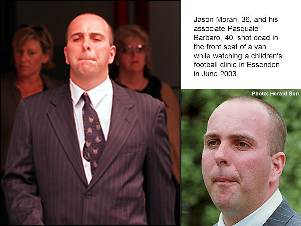 Jason Moran, 36, and his associate Pasquale Barbaro, 40, shot dead in the front seat of a van while watching a children s football clinic in Essendon in June 2003.