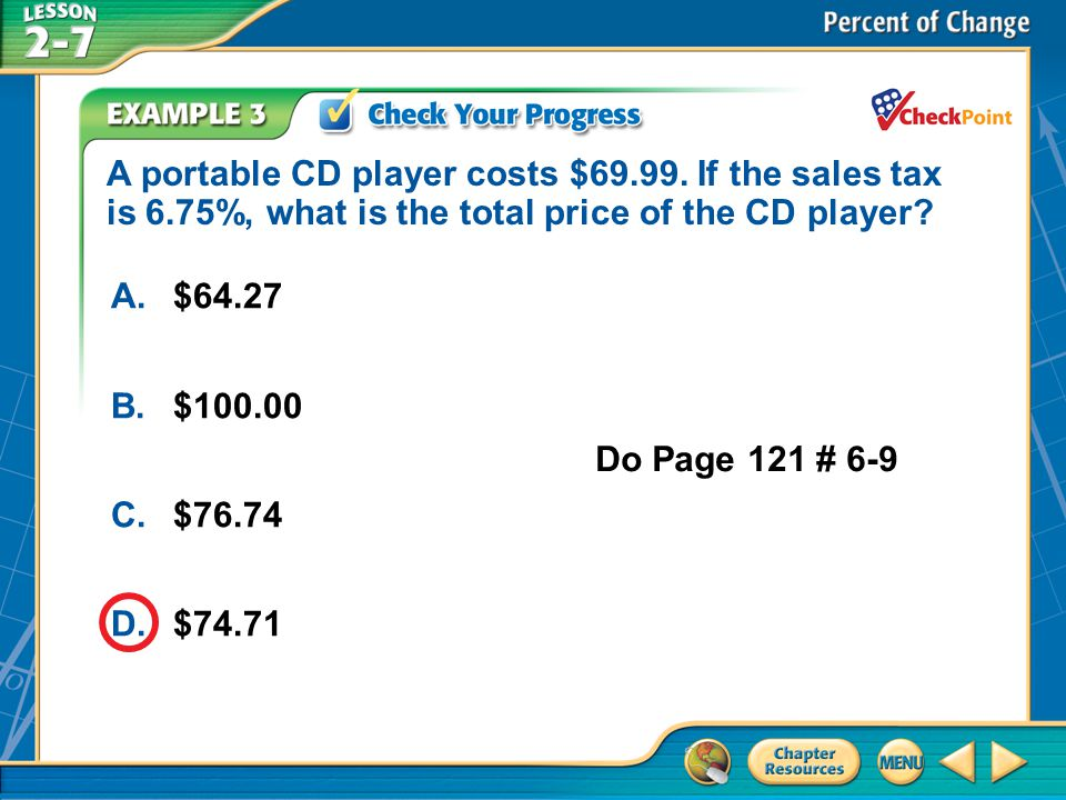 A portable CD player costs $69. 99. If the sales tax is 6