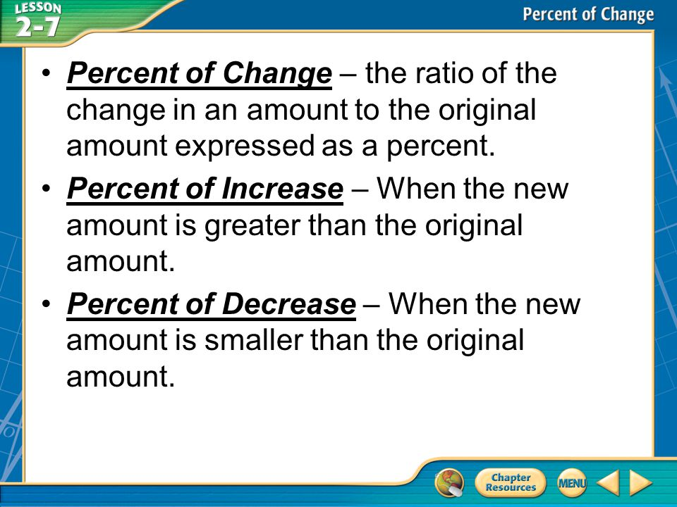 Percent of Change – the ratio of the change in an amount to the original amount expressed as a percent.