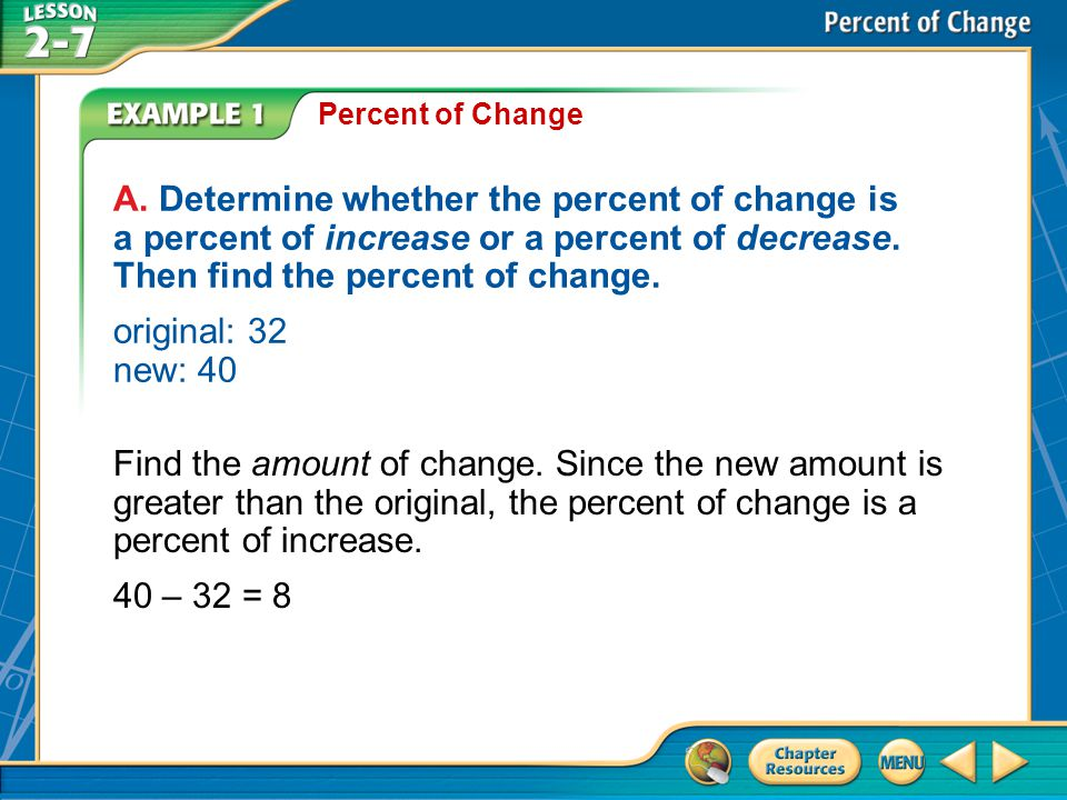 Percent of Change A. Determine whether the percent of change is a percent of increase or a percent of decrease. Then find the percent of change.