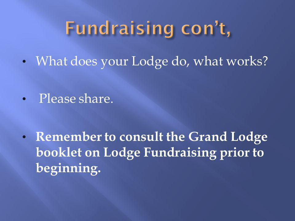 Fundraising con't, What does your Lodge do, what works Please share.
