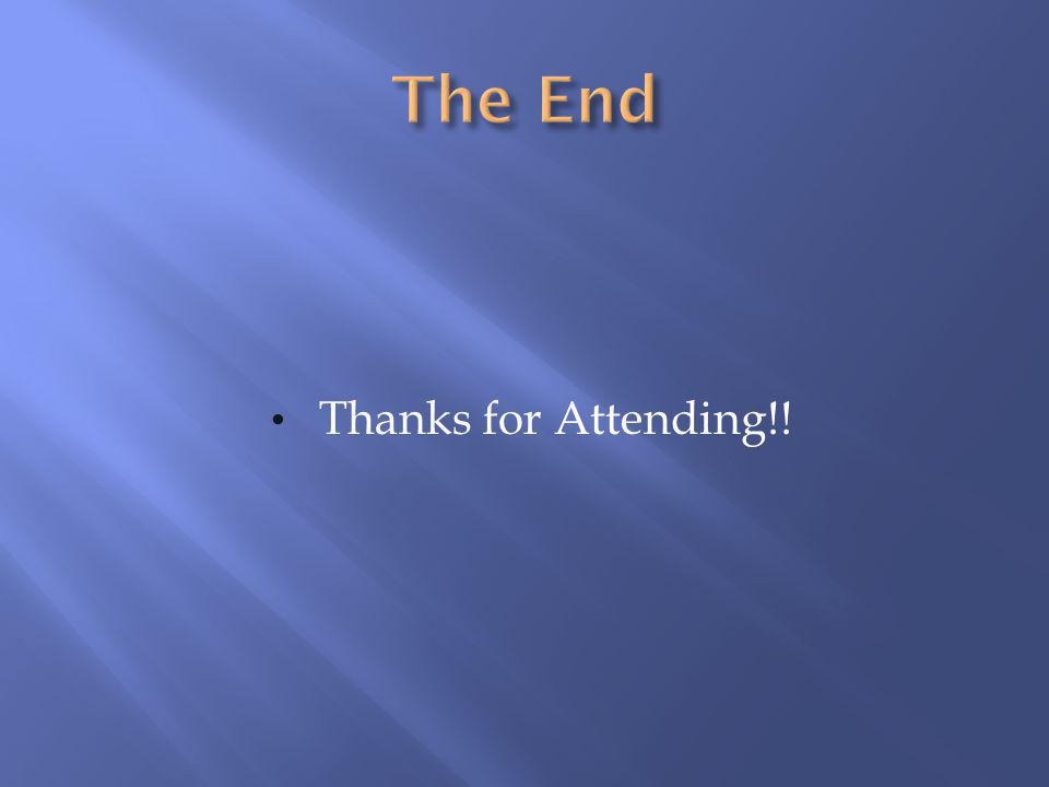 The End Thanks for Attending!!
