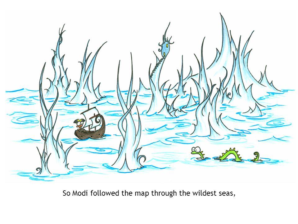 So Modi followed the map through the wildest seas,