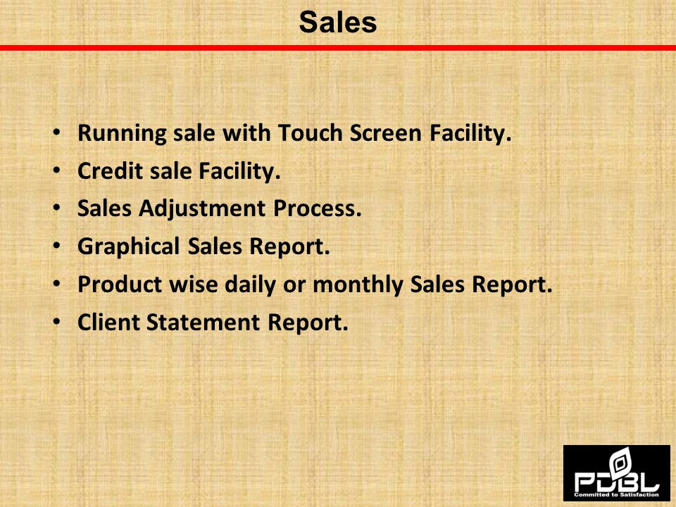 Sales Running sale with Touch Screen Facility. Credit sale Facility.