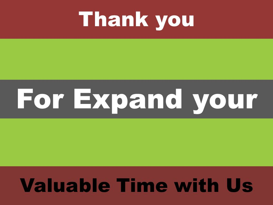 Thank you For Expand your Valuable Time with Us