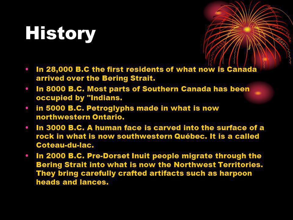 History In 28,000 B.C the first residents of what now is Canada arrived over the Bering Strait.