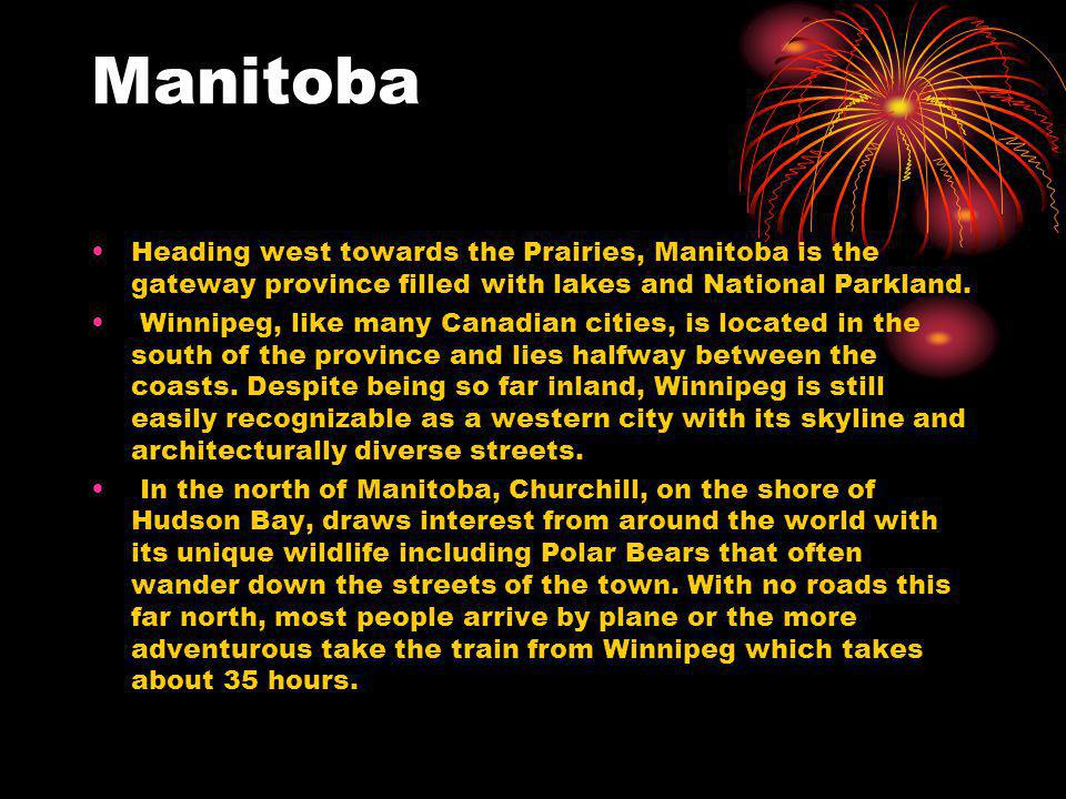 Manitoba Heading west towards the Prairies, Manitoba is the gateway province filled with lakes and National Parkland.