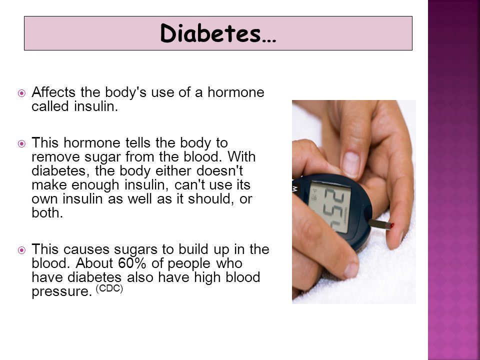 Diabetes… Affects the body s use of a hormone called insulin.
