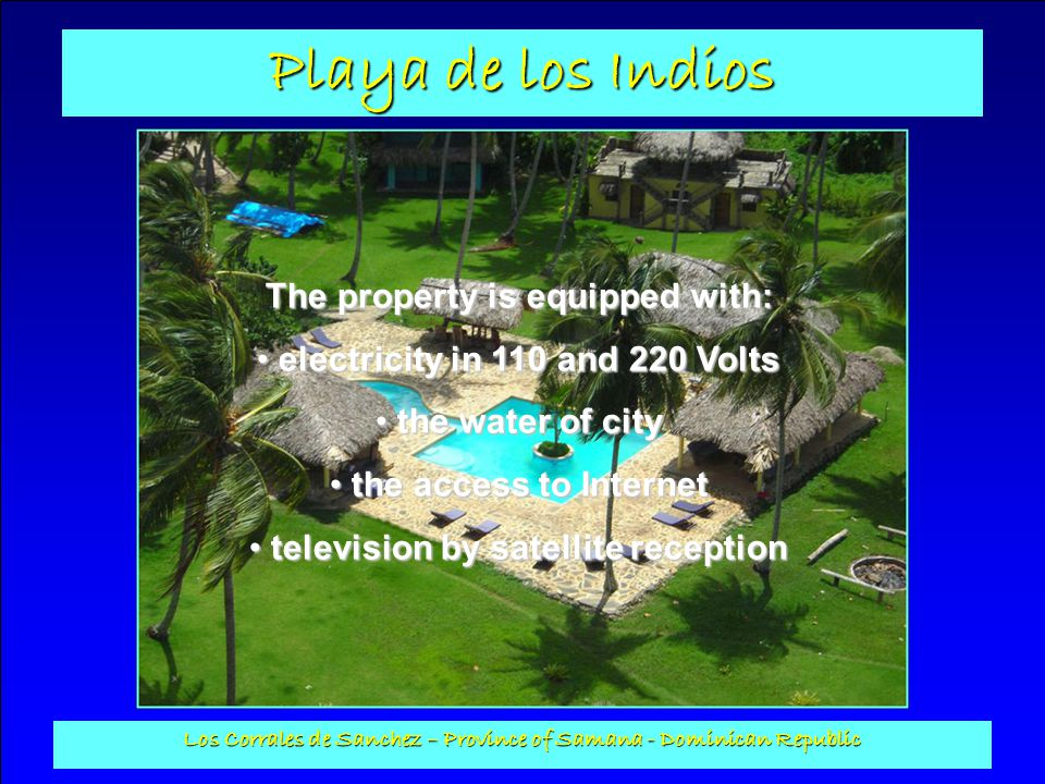 The property is equipped with: electricity in 110 and 220 Volts