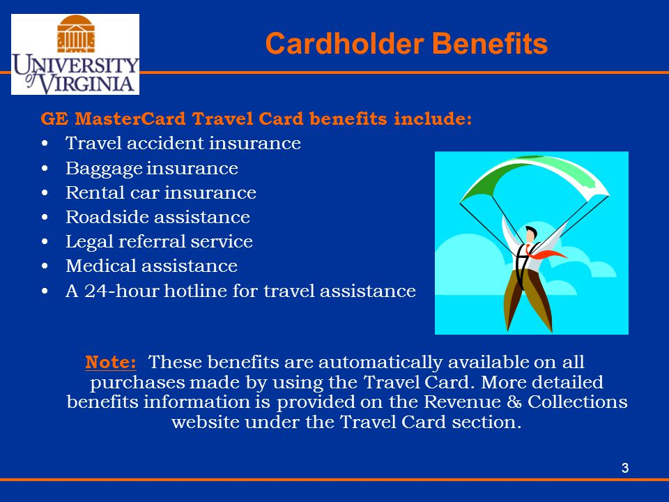 Cardholder Benefits GE MasterCard Travel Card benefits include: