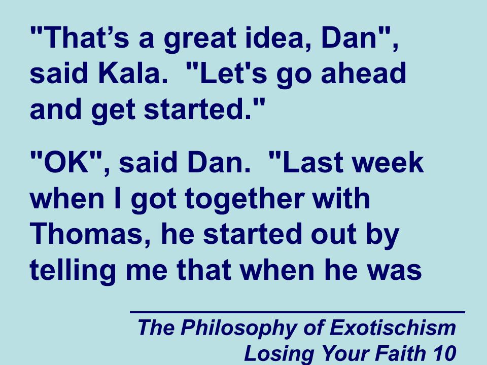 That's a great idea, Dan , said Kala. Let s go ahead and get started