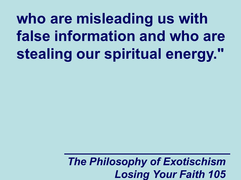 who are misleading us with false information and who are stealing our spiritual energy.