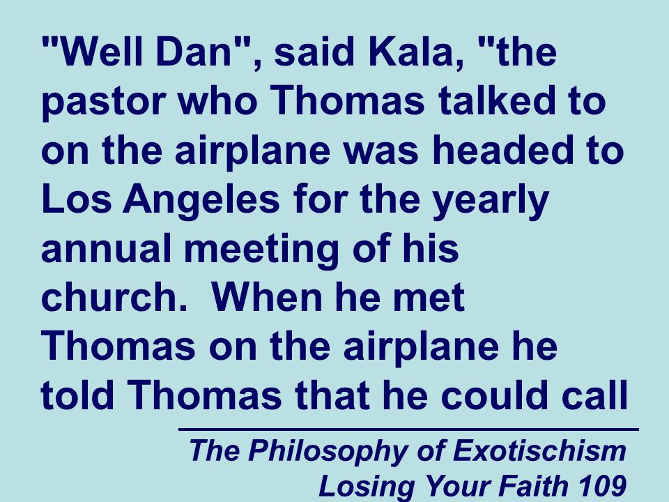 Well Dan , said Kala, the pastor who Thomas talked to on the airplane was headed to Los Angeles for the yearly annual meeting of his church. When he met Thomas on the airplane he told Thomas that he could call