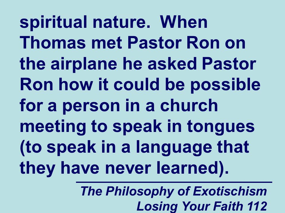 spiritual nature. When Thomas met Pastor Ron on the airplane he asked Pastor Ron how it could be possible for a person in a church meeting to speak in tongues (to speak in a language that they have never learned).