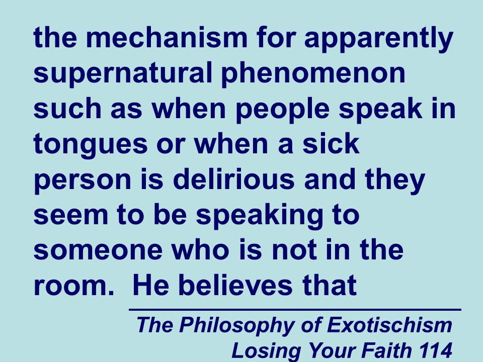 the mechanism for apparently supernatural phenomenon such as when people speak in tongues or when a sick person is delirious and they seem to be speaking to someone who is not in the room. He believes that