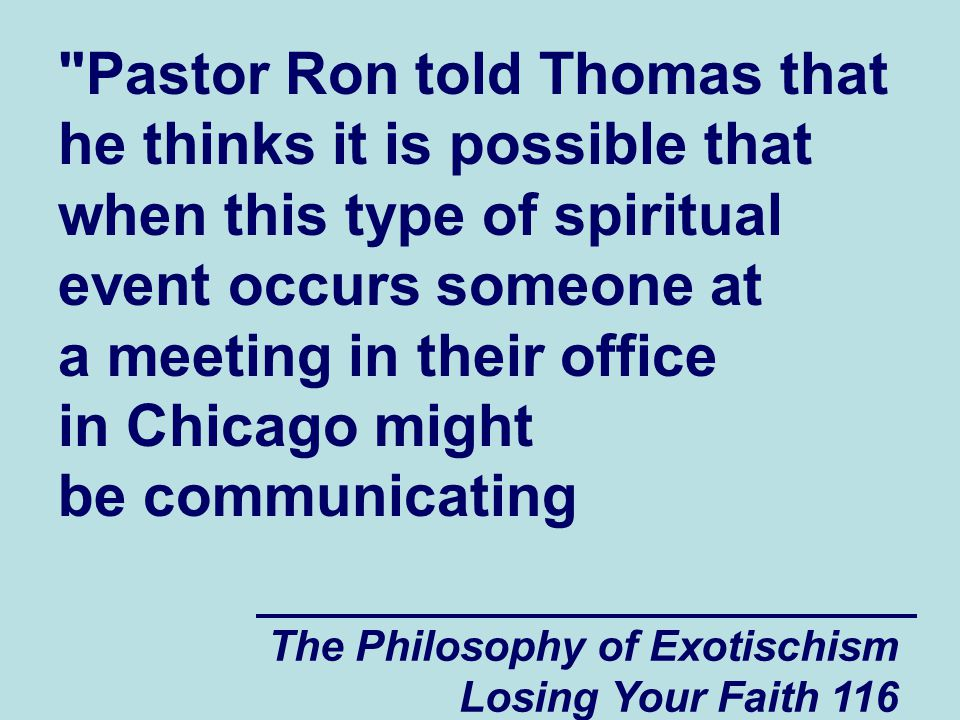 Pastor Ron told Thomas that he thinks it is possible that when this type of spiritual event occurs someone at a meeting in their office in Chicago might be communicating