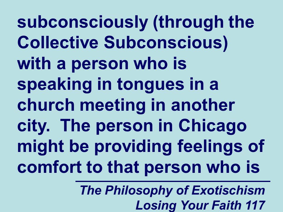 subconsciously (through the Collective Subconscious) with a person who is speaking in tongues in a church meeting in another city. The person in Chicago might be providing feelings of comfort to that person who is