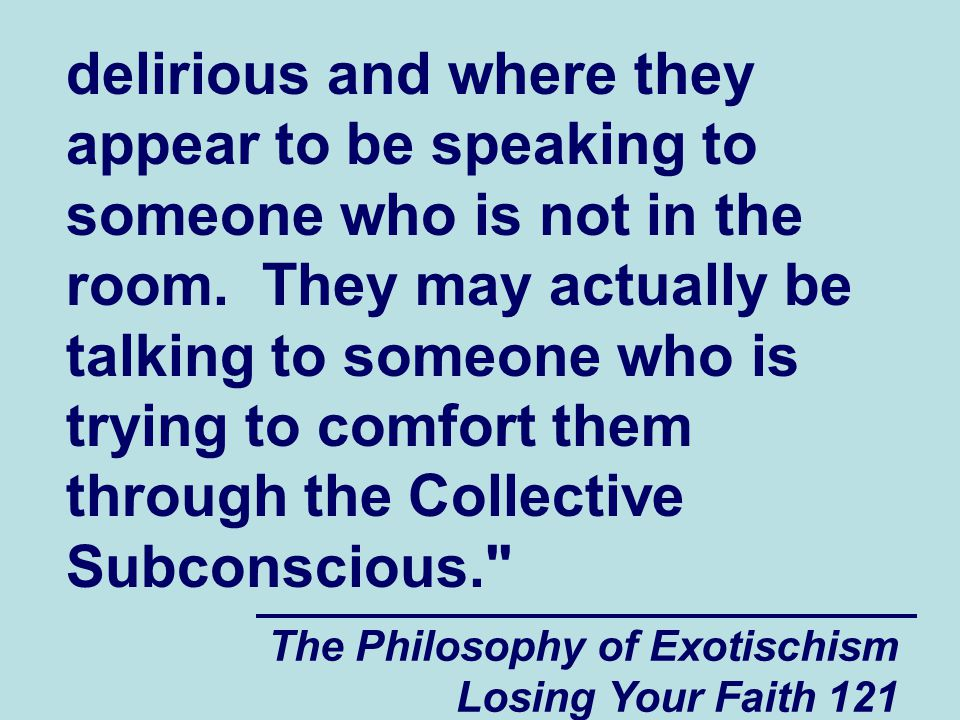 delirious and where they appear to be speaking to someone who is not in the room. They may actually be talking to someone who is trying to comfort them through the Collective Subconscious.