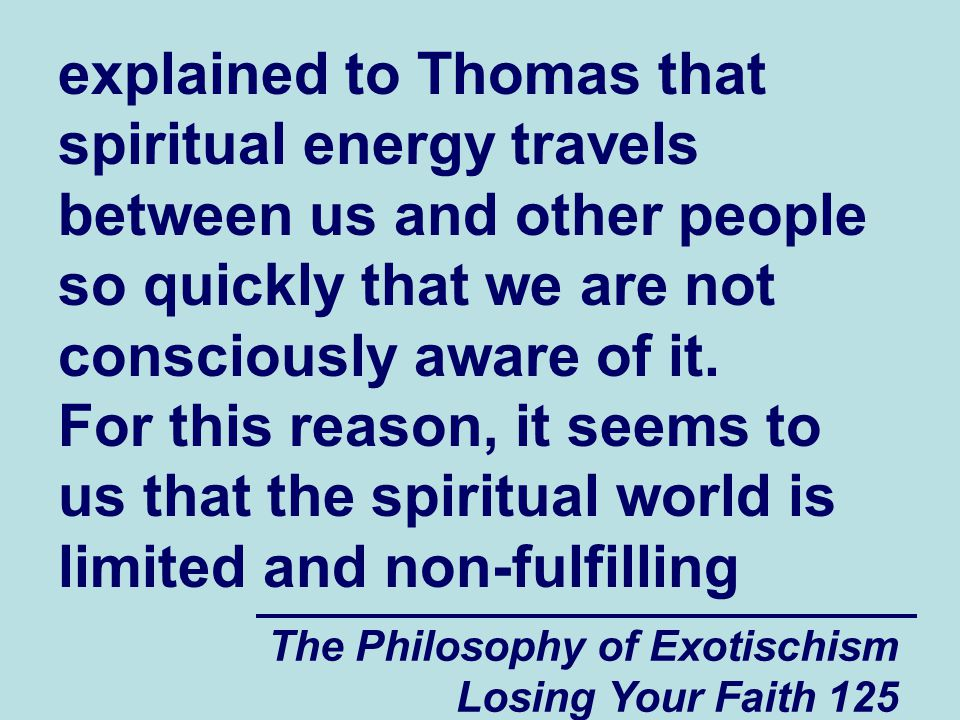 explained to Thomas that spiritual energy travels between us and other people so quickly that we are not consciously aware of it. For this reason, it seems to us that the spiritual world is limited and non-fulfilling