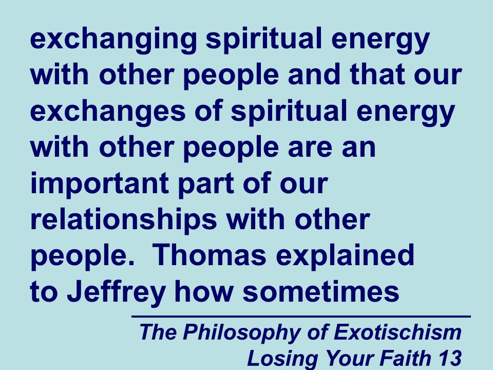 exchanging spiritual energy with other people and that our exchanges of spiritual energy with other people are an important part of our relationships with other people. Thomas explained to Jeffrey how sometimes
