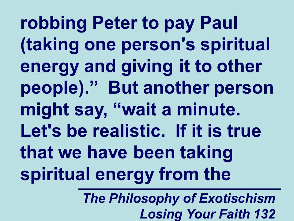 robbing Peter to pay Paul (taking one person s spiritual energy and giving it to other people). But another person might say, wait a minute.
