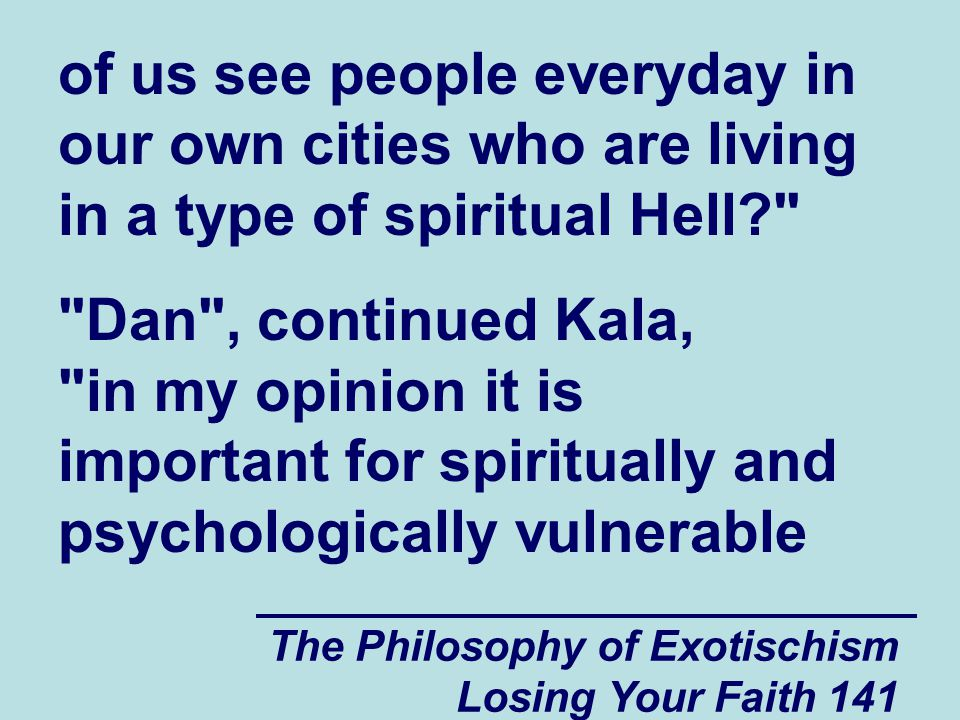 of us see people everyday in our own cities who are living in a type of spiritual Hell