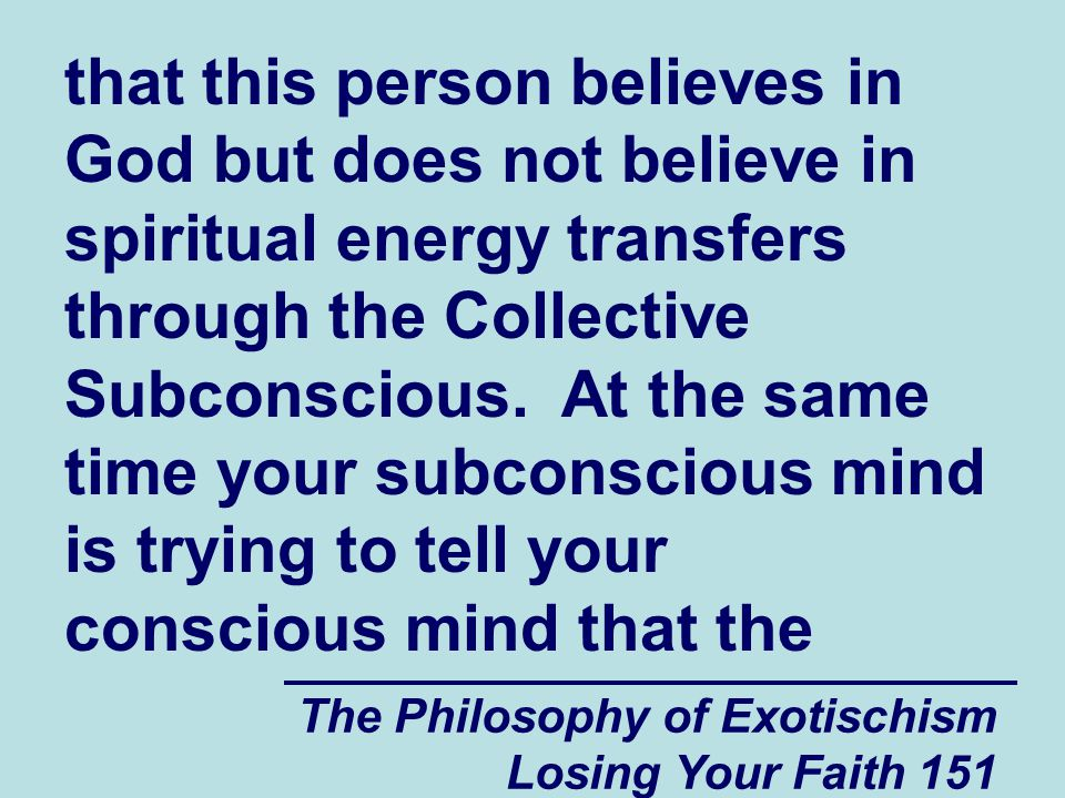 that this person believes in God but does not believe in spiritual energy transfers through the Collective Subconscious. At the same time your subconscious mind is trying to tell your conscious mind that the