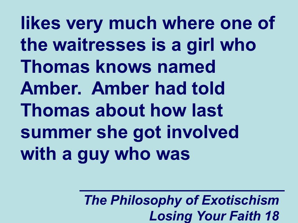 likes very much where one of the waitresses is a girl who Thomas knows named Amber. Amber had told Thomas about how last summer she got involved with a guy who was
