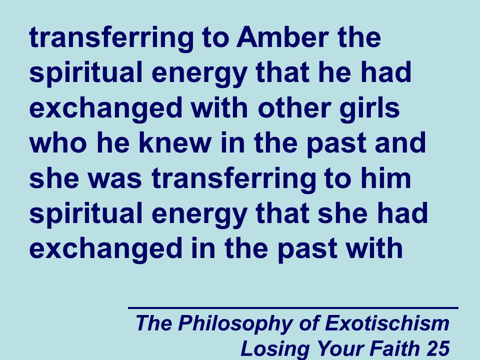 transferring to Amber the spiritual energy that he had exchanged with other girls who he knew in the past and she was transferring to him spiritual energy that she had exchanged in the past with