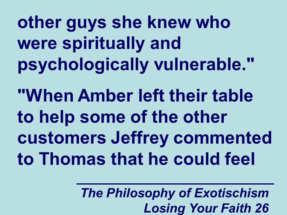 other guys she knew who were spiritually and psychologically vulnerable.