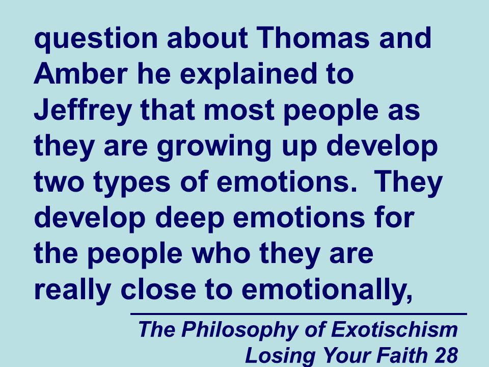 question about Thomas and Amber he explained to Jeffrey that most people as they are growing up develop two types of emotions. They develop deep emotions for the people who they are really close to emotionally,