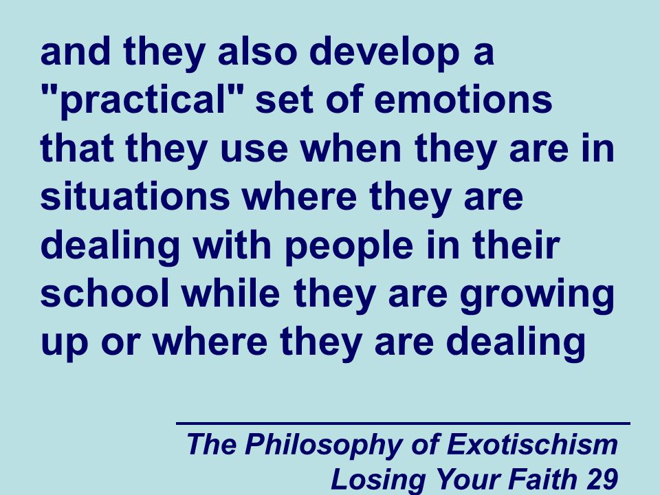 and they also develop a practical set of emotions that they use when they are in situations where they are dealing with people in their school while they are growing up or where they are dealing