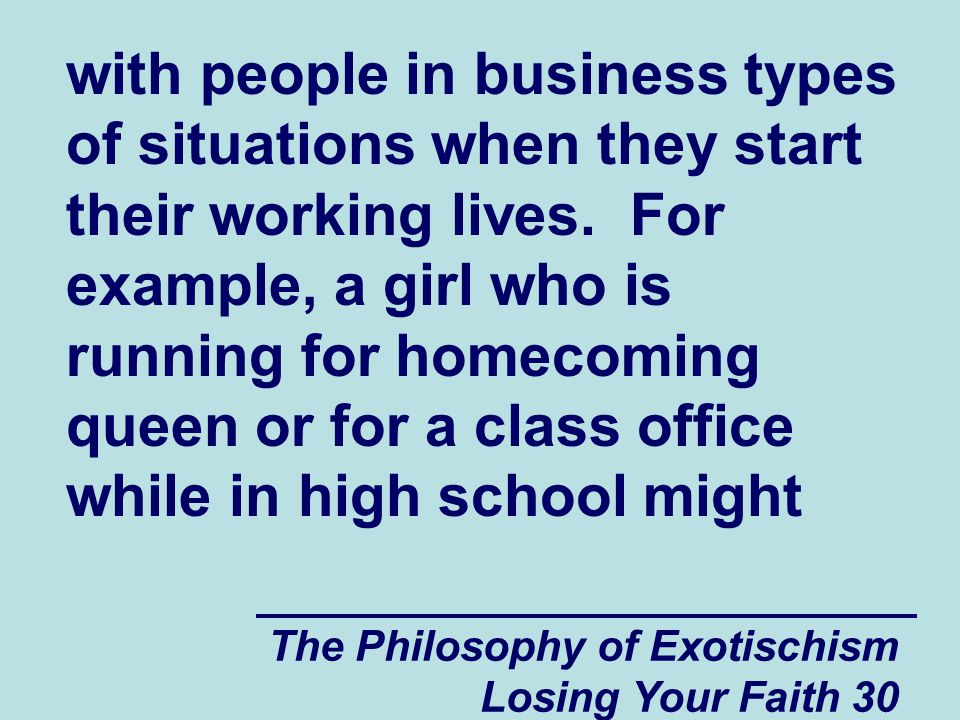 with people in business types of situations when they start their working lives. For example, a girl who is running for homecoming queen or for a class office while in high school might