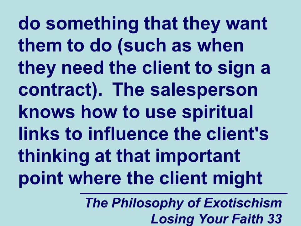 do something that they want them to do (such as when they need the client to sign a contract). The salesperson knows how to use spiritual links to influence the client s thinking at that important point where the client might