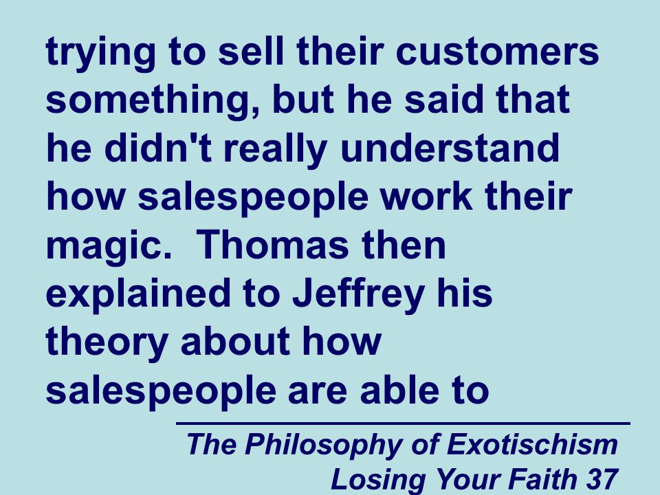 trying to sell their customers something, but he said that he didn t really understand how salespeople work their magic. Thomas then explained to Jeffrey his theory about how salespeople are able to