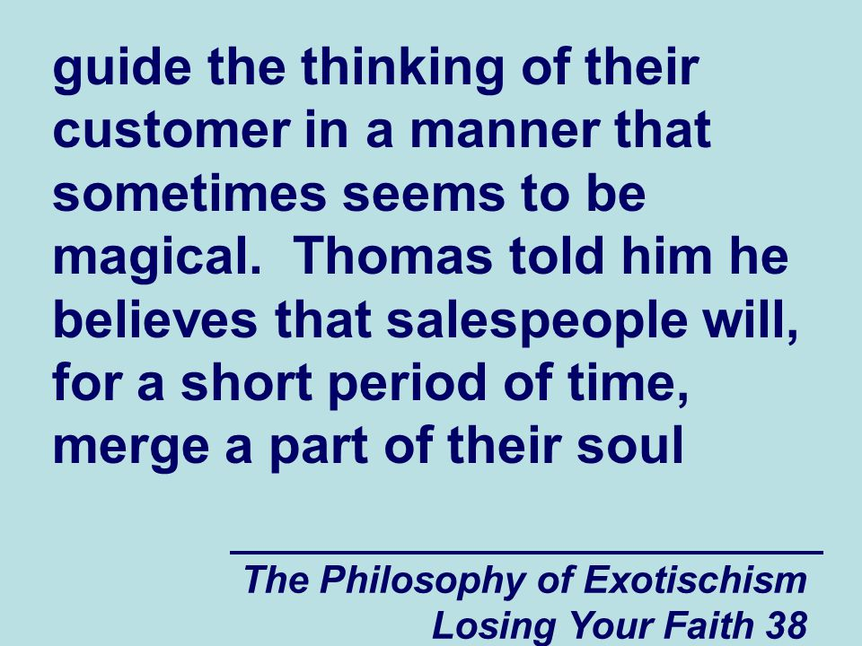 guide the thinking of their customer in a manner that sometimes seems to be magical. Thomas told him he believes that salespeople will, for a short period of time, merge a part of their soul